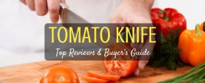 The Best Tomato Knife: Top Reviews And Buyer's Guide
