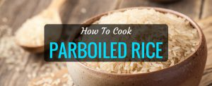 Totally Grainy: How To Cook Parboiled Rice In Easy Steps