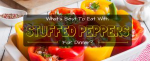 Chili Bottom Line: What's Best To Eat With Stuffed Peppers For Dinner?