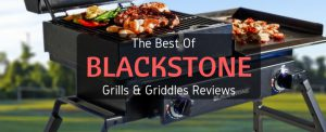 The Best Of Blackstone: Grills And Griddles Reviews