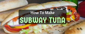 Something Fishy: How To Make Subway Tuna In Your Kitchen