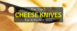 The Best Cheese Knife That Can Make The Perfect Slice!