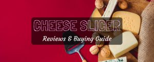 How To Choose The Best Cheese Slicer: Reviews And Buying Guide